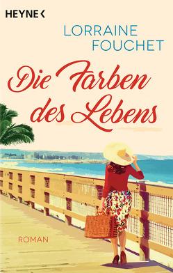 Die Farben des Lebens von Fouchet,  Lorraine, Segerer,  Katrin