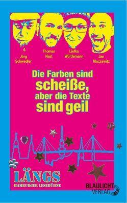 Die Farben sind scheiße, aber die Texte sind geil von Kluczewitz,  Jan, Nast,  Thomas, Schwedler,  Jörg, Würdemann,  Liefka