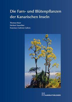 Die Farn- und Blütenpflanzen der Kanarischen Inseln von Calixto,  Francisco Cabrera, Muer,  Thomas, Sauerbier,  Herbert