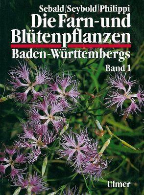 Die Farn- und Blütenpflanzen Baden-Württembergs Band 1 von Philippi,  Georg, Sebald,  Oskar, Seybold,  Siegmund