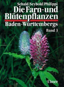 Die Farn- und Blütenpflanzen Baden-Württembergs Band 3 von Philippi,  Georg, Sebald,  Oskar, Seybold,  Siegmund