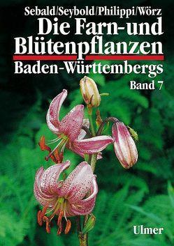 Die Farn- und Blütenpflanzen Baden-Württembergs Band 7 von Philippi,  Georg, Sebald,  Oskar, Seybold,  Siegmund, Wörz,  Arno