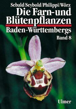 Die Farn- und Blütenpflanzen Baden-Württembergs Band 8 von Philippi,  Georg, Sebald,  Oskar, Seybold,  Siegmund