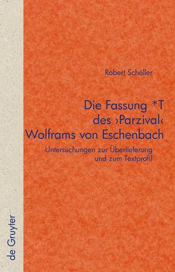 Die Fassung *T des 'Parzival' Wolframs von Eschenbach von Schöller,  Robert