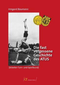 Die fast vergessene Geschichte des ATUS (Arbeiter-Turn-und-Sportbund) von Baumann,  Irmgard