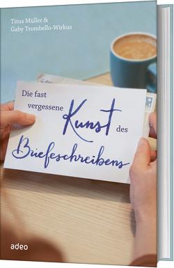 Die fast vergessene Kunst des Briefeschreibens von Müller,  Titus, Trombello-Wirkus,  Gaby