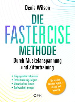 Die FASTERCISE-Methode von Oechsler,  Rotraud, Wilson,  Denis