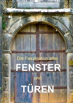 Die Faszination alter Fenster und Türen (Wandkalender 2018 DIN A3 hoch) von Gärtner,  Oliver