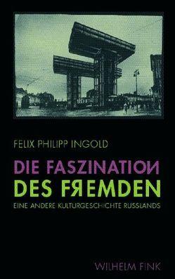 Die Faszination des Fremden von Ingold,  Felix Ph