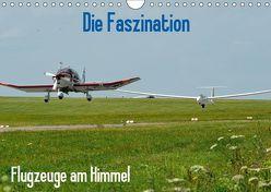 Die Faszination. Flugzeuge am Himmel (Wandkalender 2019 DIN A4 quer) von Wesch,  Friedrich