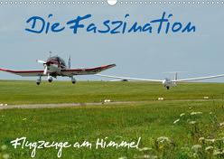 Die Faszination. Flugzeuge am Himmel (Wandkalender 2020 DIN A3 quer) von Wesch,  Friedrich