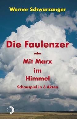 Die Faulenzer oder Mit Marx im Himmel von Schwarzanger,  Werner