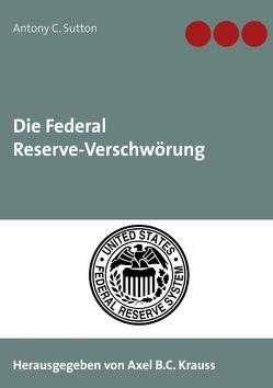 Die Federal Reserve-Verschwörung von Krauss,  Axel B.C., Sutton,  Antony C
