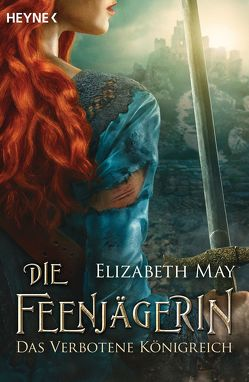 Die Feenjägerin – Das verbotene Königreich von May,  Elizabeth, Rebernik-Heidegger,  Sonja