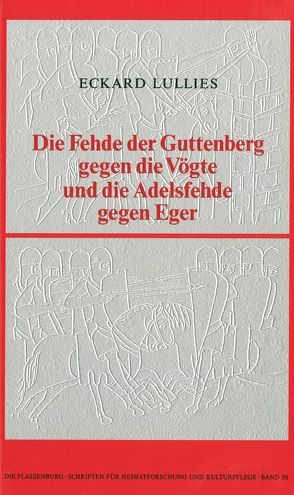 Die Fehde der Guttenberg gegen die Vögte und die Adelsfehde gegen Eger von Lullies,  Eckard