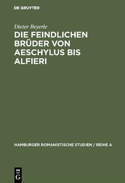 Die feindlichen Brüder von Aeschylus bis Alfieri von Beyerle,  Dieter