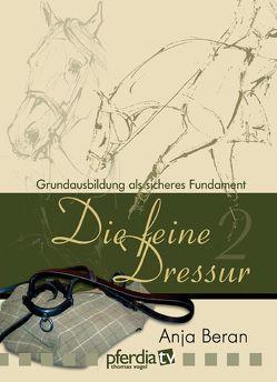 Die feine Dressur 2 von Beran,  Anja, Blank,  Renate, Holmer-Rattenhuber,  Matilda, Vogel,  Thomas