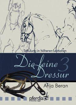 Die feine Dressur 3 von Beran,  Anja, Blank,  Renate, Holmer-Rattenhuber,  Matilda, Vogel,  Thomas