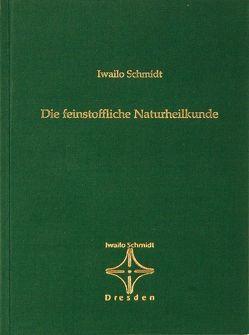 Die feinstoffliche Naturheilkunde von Schmidt,  Iwailo