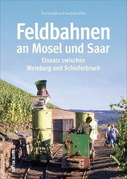 Feldbahnen an Mosel und Saar von Gilles,  Joachim, Gilles,  Karl-Josef