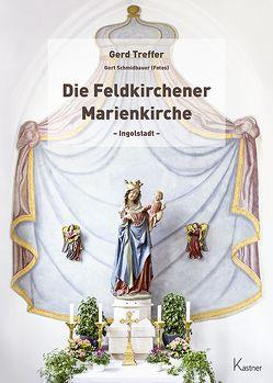 Die Feldkirchener Marienkirche Ingolstadt von Schmidbauer,  Gert, Treffer,  Gerd, Vollnhals,  Dornprobst und Generalvikar der Diözese Eichstätt,  Isidor