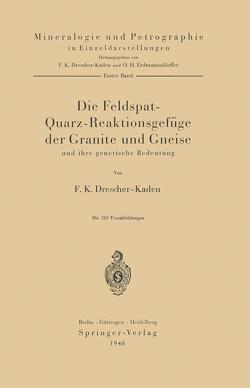 Die Feldspat-Quarz-Reaktionsgefüge der Granite und Gneise und ihre genetische Bedeutung von Drescher-Kaden,  F. K.