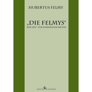 Die Felmys – Eine Zeit- und Familiengeschichte von Felmy,  Hubertus