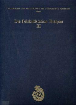 Die Felsbildstation Thalpan III von Bandini-König,  Ditte, Fussmann,  Gérard, Hinüber,  Oskar von, Sims-Williams,  Nicholas