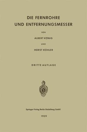 Die Fernrohre und Entfernungsmesser von Köhler,  Horst, König,  Albert