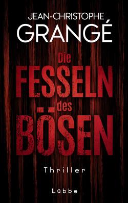 Die Fesseln des Bösen von Grangé,  Jean-Christophe, Werner-Richter,  Ulrike