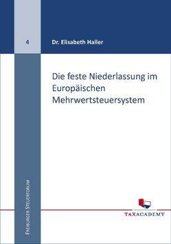 Die feste Niederlassung im Europäischen Mehrwertsteuersystem von Dr. Haller,  Elisabeth