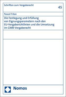 Die Festlegung und Erfüllung von Eignungsparametern nach den EU-Vergaberichtlinien und die Umsetzung im GWB-Vergaberecht von Friton,  Pascal
