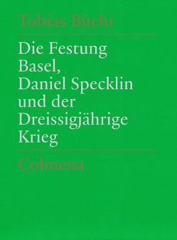 Die Festung Basel, Daniel Specklin und der Dreissigjährige Krieg von Büchi,  Tobias