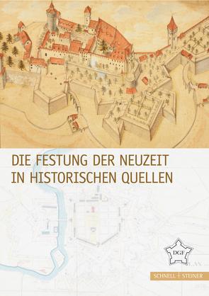 Die Festung der Neuzeit in historischen Quellen von Deutsche Gesellschaft für Festungsforschung