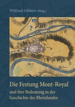 Die Festung Mont-Royal und ihre Bedeutung in der Geschichte des Rheinlandes von Gibbert,  Wilfried