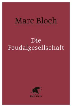 Die Feudalgesellschaft von Bloch,  Marc, Böhm,  Eberhard, Böse,  Kuno