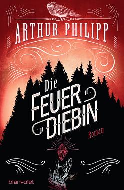 Die Feuerdiebin von Philipp,  Arthur