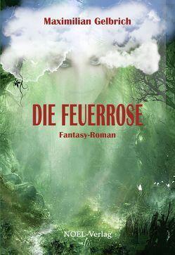 Die Feuerrose von Gelbrich,  Maximilian