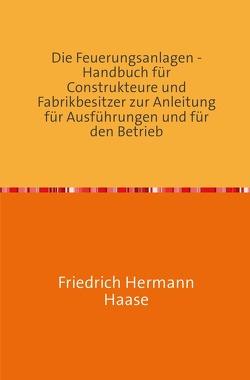 Die Feuerungsanlagen von Haase,  Friedrich Hermann
