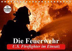 Die Feuerwehr. U.S. Firefighter im Einsatz (Tischkalender 2019 DIN A5 quer)