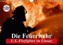 Die Feuerwehr. U.S. Firefighter im Einsatz (Wandkalender 2018 DIN A4 quer) von Stanzer,  Elisabeth
