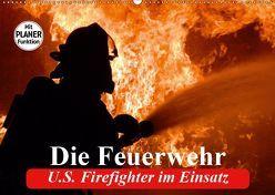 Die Feuerwehr. U.S. Firefighter im Einsatz (Wandkalender 2019 DIN A2 quer)