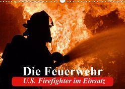 Die Feuerwehr. U.S. Firefighter im Einsatz (Wandkalender 2019 DIN A3 quer) von Stanzer,  Elisabeth