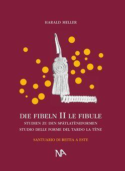Die Fibeln aus dem Reitia-Heiligtum von Este (Ausgrabungen 1880-1916) von Dämmer,  Heinz-Werner, Meller,  Harald
