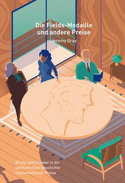 Die Fields-Medaille und andere Preise von Berlemann,  Jochem, Gray,  Jeremy, HInzmann,  Oliver