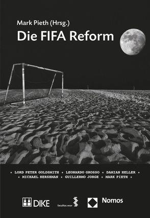 Die FIFA Reform von Goldsmith,  Lord Peter, Grosso,  Leonardo, Heller,  Damian, Hershman,  Michael, Jorge,  Guillermo, Pieth,  Mark