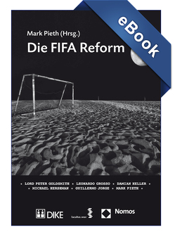 Die FIFA Reform von Goldsmith,  Lord Peter, Grosso,  Leonardo, Heller,  Damian, Hershman,  Michael, Jorge,  Guillermo, Pieth,  Mark