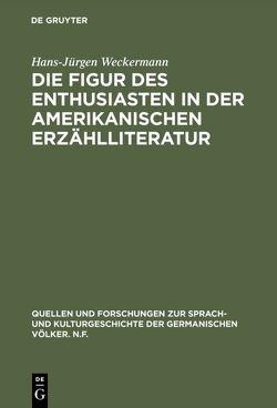Die Figur des Enthusiasten in der amerikanischen Erzählliteratur von Weckermann,  Hans-Jürgen