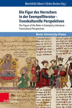 Die Figur des Herrschers in der Exempelliteratur – Transkulturelle Perspektiven von Albert,  Mechthild, Becker,  Ulrike