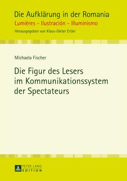 Die Figur des Lesers im Kommunikationssystem der Spectateurs von Fischer,  Michaela